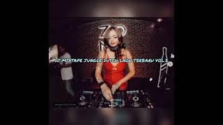 DJ MIXTAPE JUNGLE DUTCH LAGU BARU VOL.2