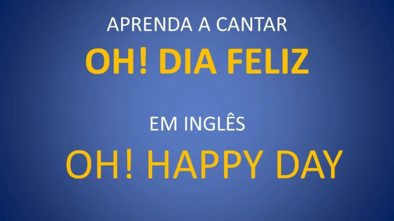 Oh Happy Day Com Pronúncia Como Cantar Em Inglês