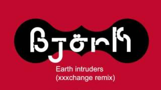 Björk - Earth intruders (xxxchange remix)