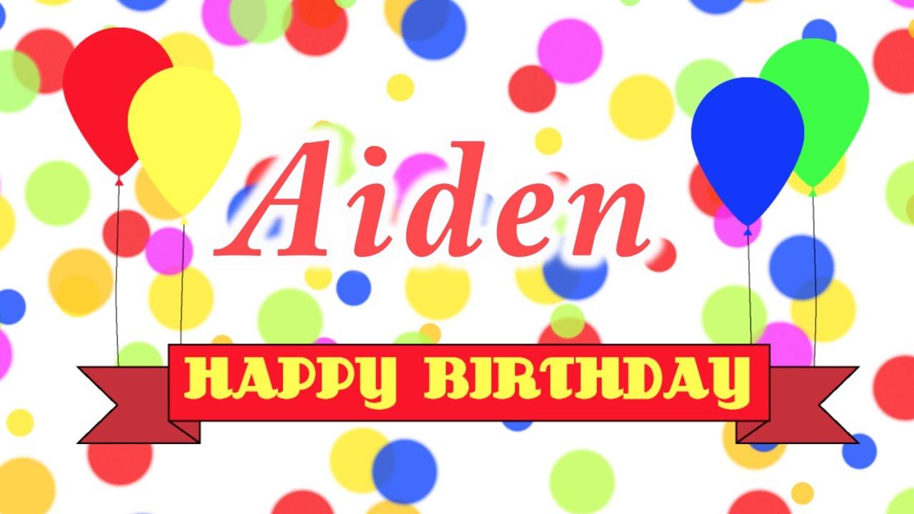 happy birthday aiden song youtube