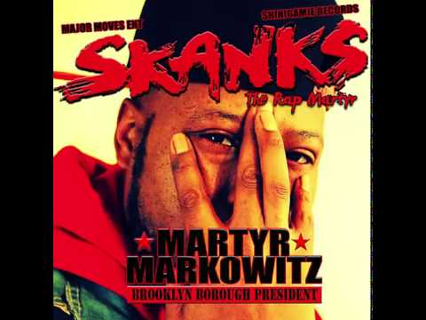 Skanks The Rap Martyr- Martyr Markowitz Brooklyn Borough President (2013) – Full Album