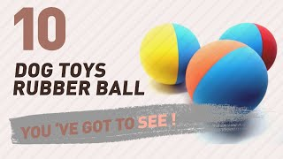 Dog Toys Rubber Ball // Pets Lovers Most Popular