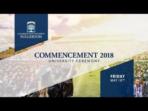 CSUF Commencement 2018 | University Ceremony | Friday, May 18th