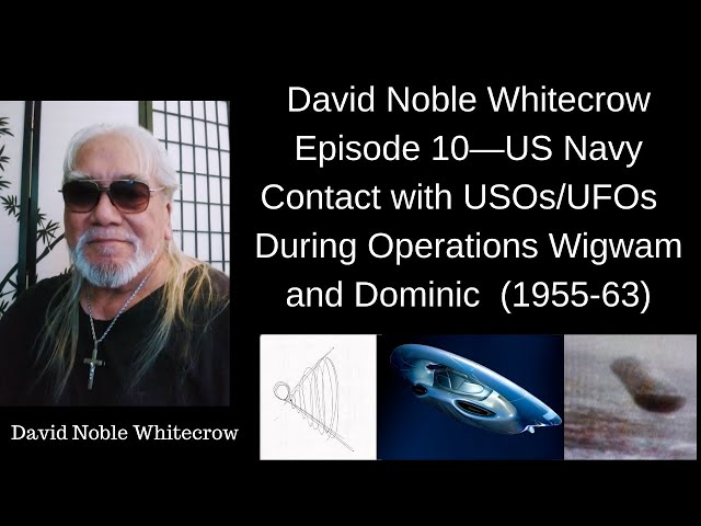 David Noble Whitecrow: USOs/UFOs Encountered by US Navy During Operations Wigwam/Dominic (1955-1963)
