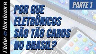 Por que no Brasil eletrônicos são tão caros? - parte 1