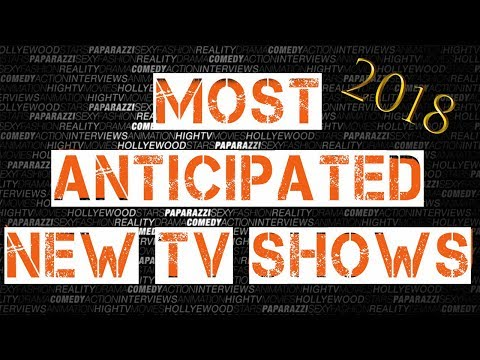 Most Anticipated New TV s of 2018