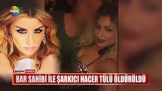 Bar sahibi ile şarkıcı Hacer Tülü öldürüldü