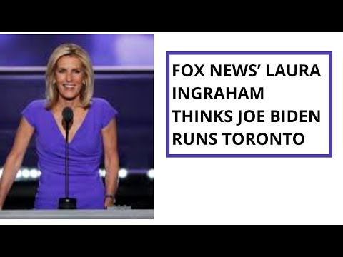 Fox News' Laura Ingraham Thinks Joe Biden Runs Toronto