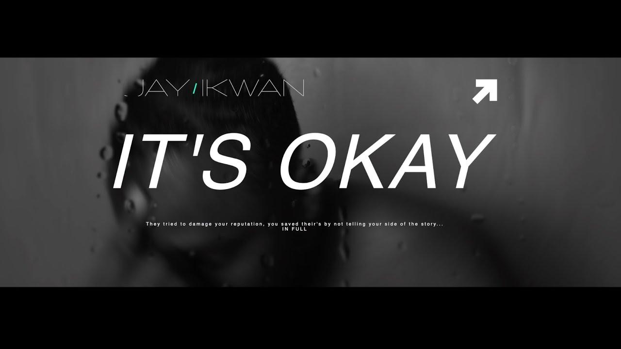 JAY IKWAN -  IT'S OKAY ! [MUSIC VIDEO]
