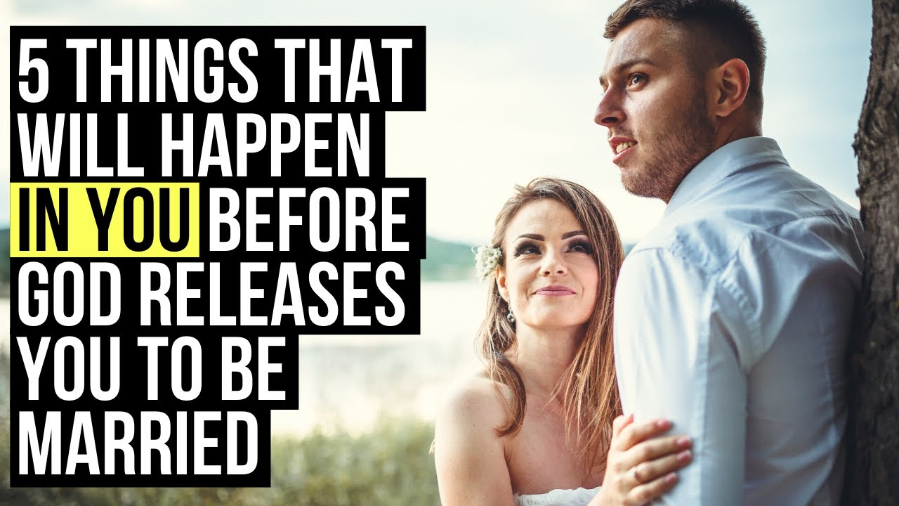 5 Things God Will Create IN YOU Before Releasing You Into Marriage