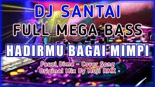 DJ SLOW HADIRMU BAGAI MIMPI - FAUZI BIMA (ORIGINAL REMIX BY MUJI RMX)
