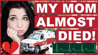 my mom almost died
