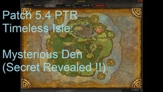 Timeless Isle: Mysterious Den (Secret Revealed) - WoW Patch 5.4 PTR !!