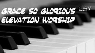 Grace So Glorious (Elevation Worship) - Instrumental (Piano + Pad) - EGY