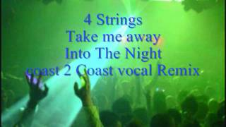 4 Strings - Take me away (Into The Night) coast 2 Coast vocal Remix.wmv