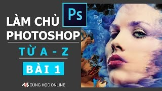 Photoshop CC 2015: Làm chủ Photoshop từ A - Z - Bài 1
