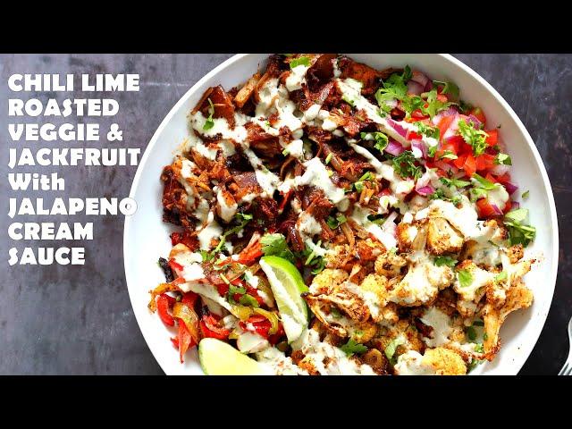 CHILI LIME ROASTED JACKFRUIT & VEGGIE BOWL WITH JALAPENO CREAM SAUCE - GF | Vegan Richa Recipes