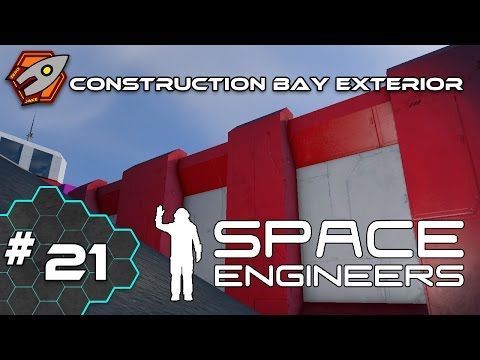 Space Engineers - Construction Bay Exterior - Episode 21