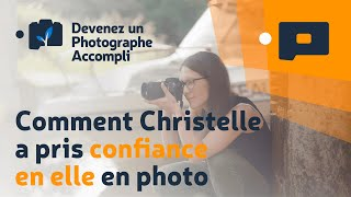 📷 Comment Christelle a pris confiance en elle 💪en photo - Devenez un Photographe Accompli