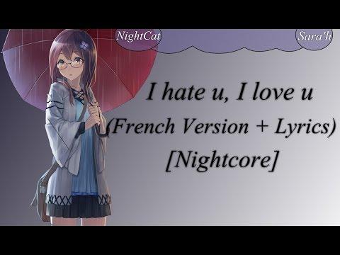 Nightcore ~ I hate u, I love u (French Version + Lyrics)
