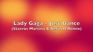 Lady Gaga - Just Dance (Stavros Martina \u0026 Kevin D Remix)