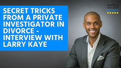 Secret Tricks from a Private Investigator in Divorce - Interview with Larry Kaye, Private...