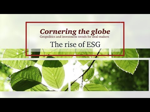 The rise of ESG - Cornering the globe: Geopolitics and investment trends for Canadian deal-makers
