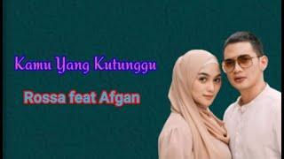 Kamu Yang Kutunggu (Lirik Lagu) ~ Rossa feat. Afgan ~ Ost.Istri Tercinta