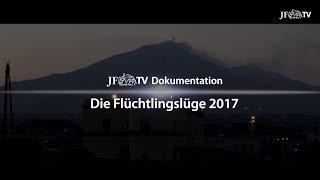 Die Flüchtlingslüge 2017 – Und es wiederholt sich doch (JF-TV Dokumentation)
