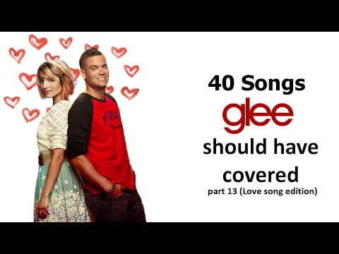 40 songs glee should have covered (Part 13: Love song edition)