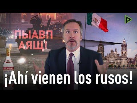 La Batalla Por México - ¡Ahí Vienen Los Rusos! Mitología De La 'intervención Rusa' En México