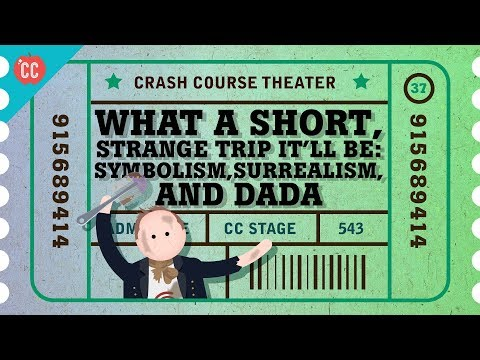 Dada, Surrealism, And Symbolism: Crash Course Theater #37