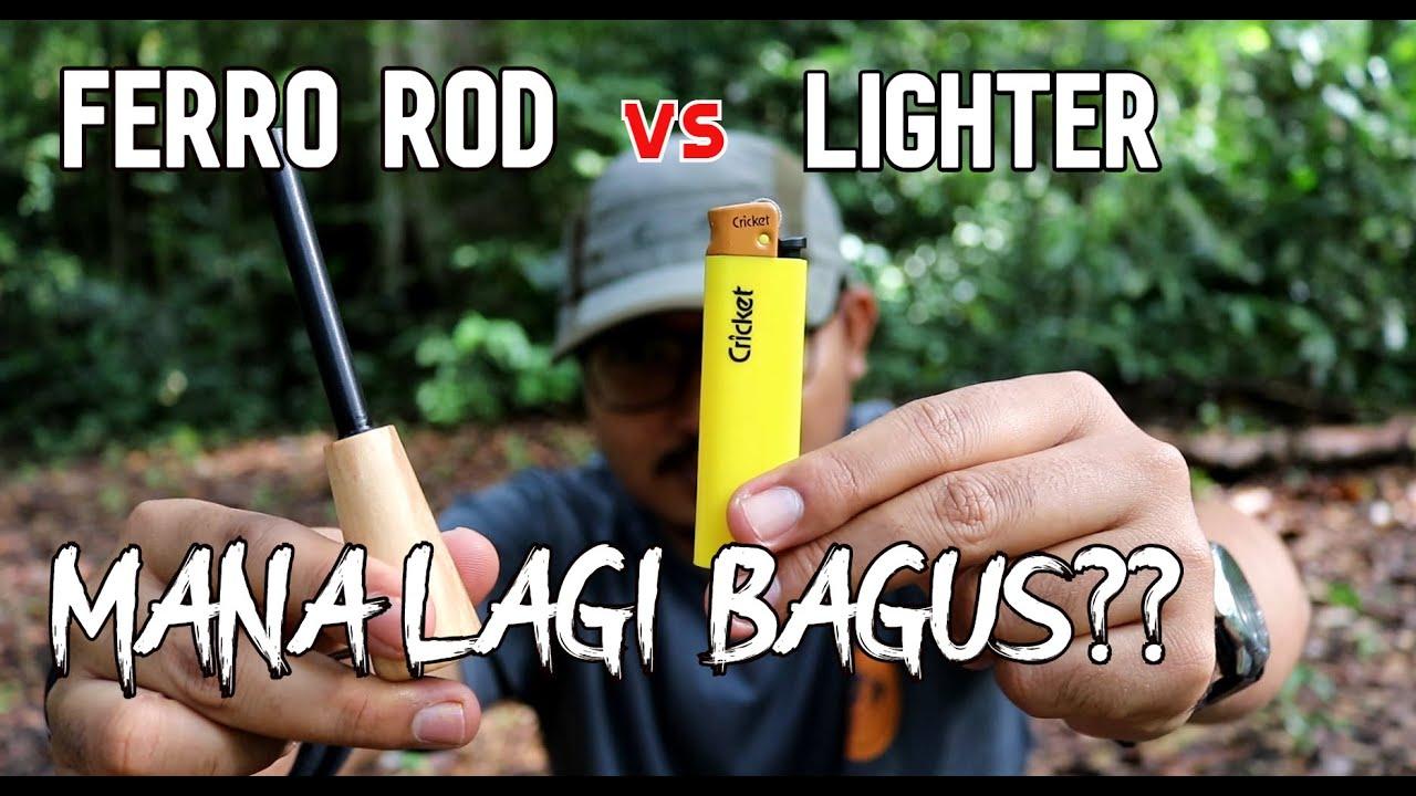 BAGUS yang mana?? Ferro Rod VS Lighter