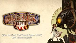 Bioshock Infinite Music - (Give Me That) Old-Time Religion (1873) by Fisk Jubilee Singers