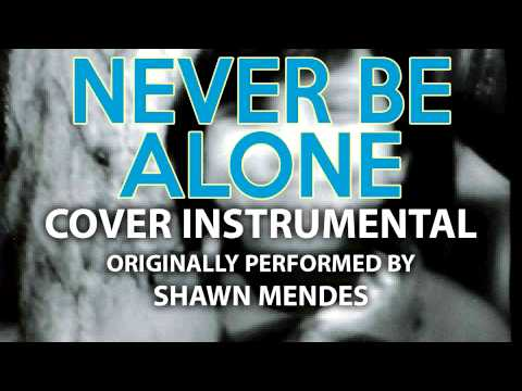 Never Be Alone (Cover Instrumental) [In the Style of Shawn Mendes]