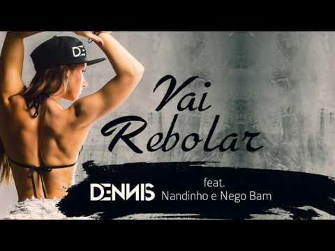 Dennis - Vai Rebolar Feat. Mc Nandinho e Nego Bam ( Áudio CD )