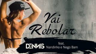 Dennis - Vai Rebolar Feat. Mc Nandinho e Nego Bam ( Audio CD )