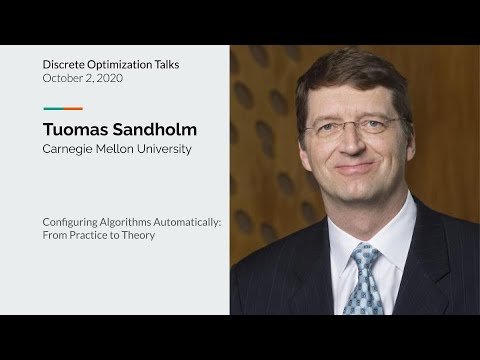Tuomas Sandholm - Configuring Algorithms Automatically: From Practice to Theory