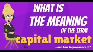 What is CAPITAL MARKET? What does CAPITAL MARKET mean? CAPITAL MARKET meaning & explanation