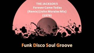 THE JACKSON 5 - Forever Came Today  (Remix) (John Morales Mix) (1976)