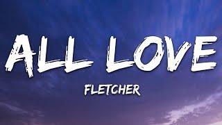 FLETCHER - All Love (Lyrics)