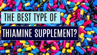 The BEST form of Thiamine (Vitamin B1) to Supplement? Detailed Version