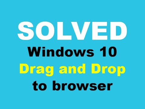 SOLVED - Windows 10 Drag and Drop to browser