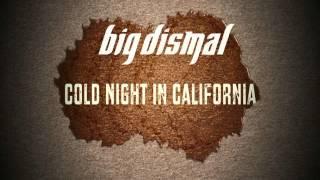 Big Dismal - Cold Night In California w/lyrics (unreleased song) YouTube Videos