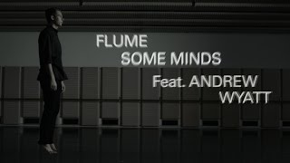 "Flume - ""Some Minds (feat. Andrew Wyatt)"" (Official Music Video)"