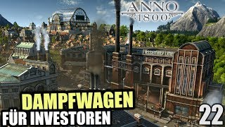 Anno 1800 - 22 - Dampfwagen für Investoren [ Anno 1800 Deutsch Gameplay | Let's Play ]