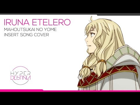 Mahoutsukai No Yome EP 11 Insert Song Cover |  Lindel's Song - Iruna Etelero | Hyperdestinia