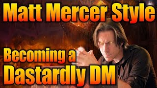 Become a Dastardly DM Matt Mercer Style- Game Master Tips