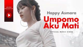 Happy Asmara - Umpomo Aku Mati