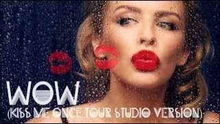 Kylie Minogue - Wow (Official Kiss Me Once tour studio version)